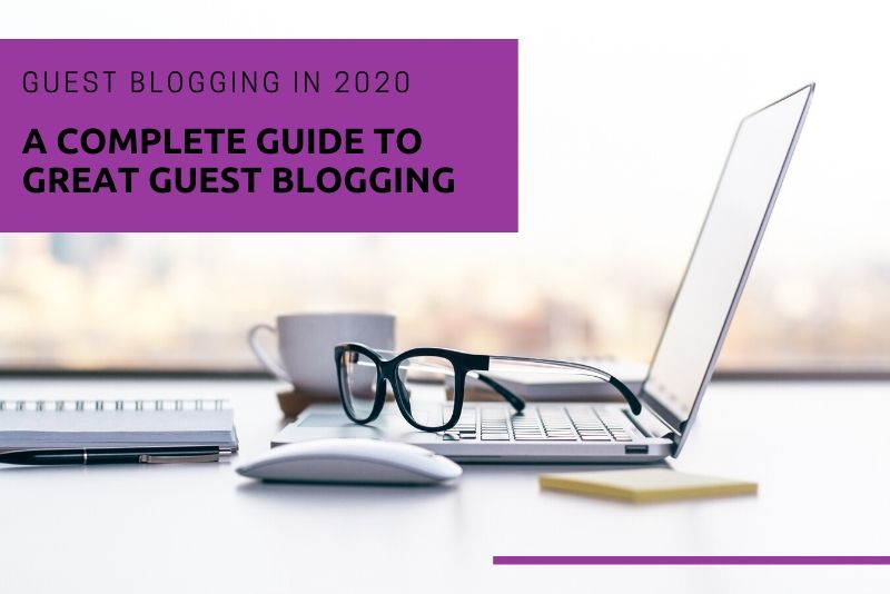 A complete guide to great guest blogging