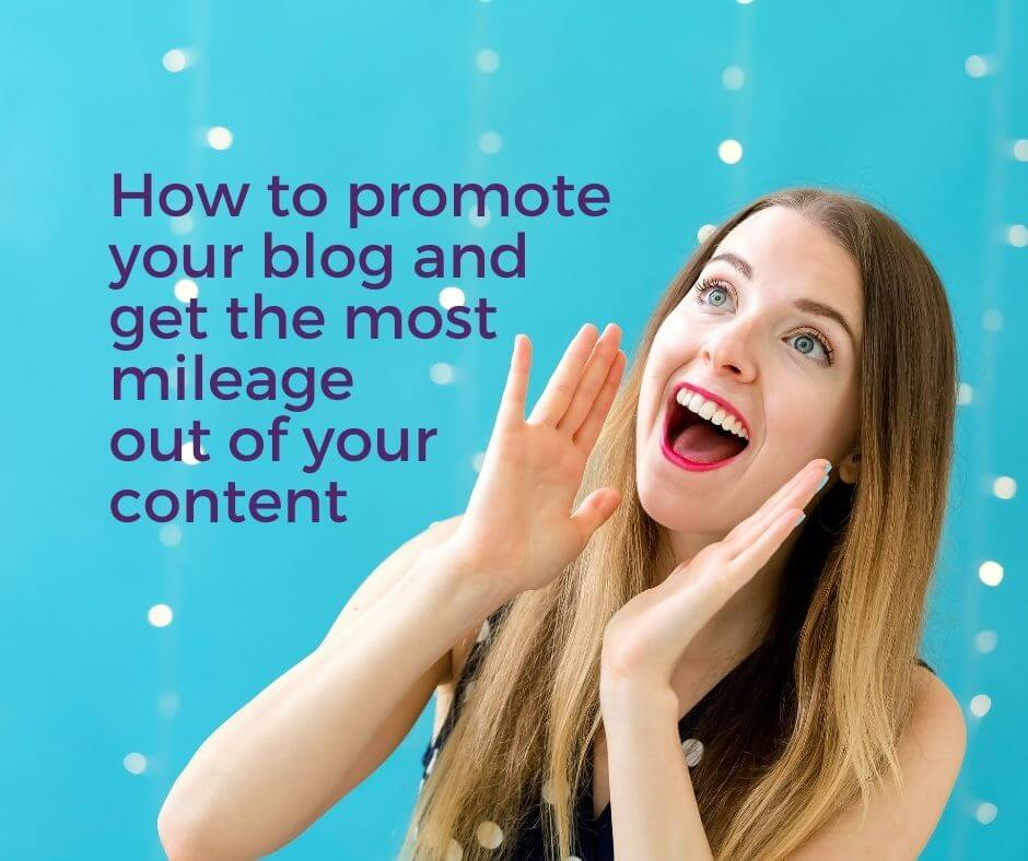 How to promote your blog and get the most mileage out of your content